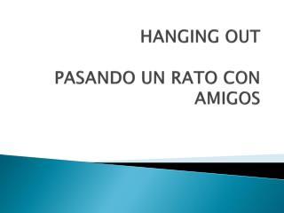 HANGING OUT PASANDO UN RATO CON AMIGOS