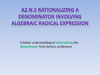 A2.N.5 Rationalizing a denominator involving algebraic radical expression
