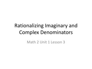 Rationalizing Imaginary and Complex Denominators