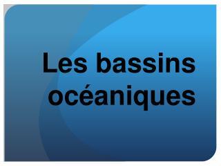 Les  bassins océaniques