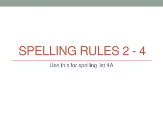 Spelling Rules  2 -  4