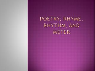 Poetry: Rhyme, Rhythm, and Meter