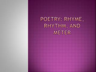 Poetry: Rhyme, Rhythm, and Meter