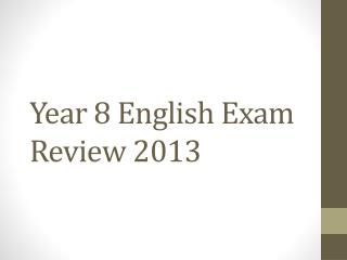 Year 8 English Exam Review 2013