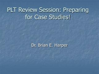 PLT Review Session: Preparing for Case Studies