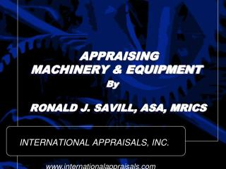 APPRAISING   MACHINERY & EQUIPMENT By    RONALD J. SAVILL, ASA, MRICS