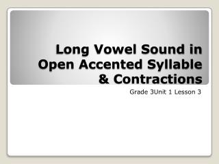 Long Vowel Sound in Open Accented Syllable & Contractions