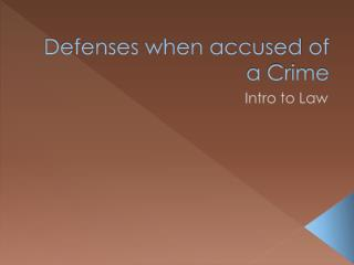 Defenses when accused of a Crime