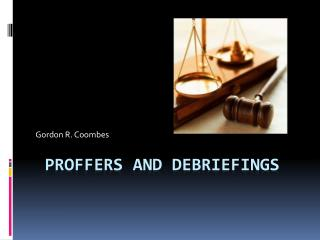 Proffers and Debriefings