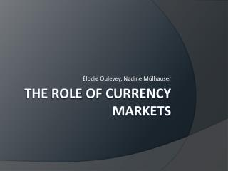 The  role of currency markets