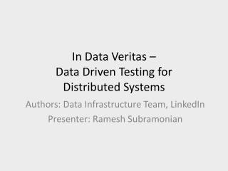 In Data  Veritas –  Data Driven Testing for  Distributed Systems