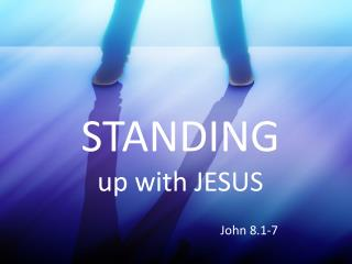 STANDING up with JESUS