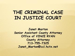 THE CRIMINAL CASE  IN JUSTICE COURT Janet Marton Senior Assistant County Attorney