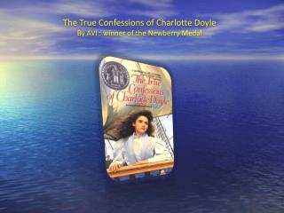 The True Confessions of Charlotte Doyle  By AVI : winner of the Newberry Medal