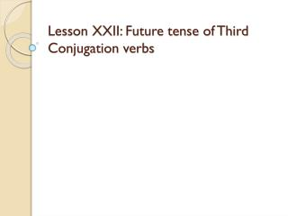 Lesson XXII: Future tense of Third Conjugation verbs