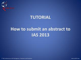 TUTORIAL How  to submit an abstract to  IAS 2013
