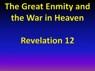 The Great  Enmity and the War  in Heaven Revelation 12