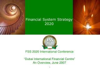 FSS 2020 International Conference   Dubai International Financial Centre  An Overview, June 2007