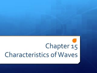Chapter 15 Characteristics of Waves
