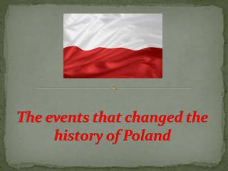 The events that changed the history of Poland