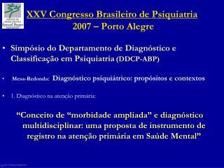 XXV Congresso Brasileiro de Psiquiatria   2007   Porto Alegre
