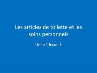 Les articles de toilette et les  soins personnels