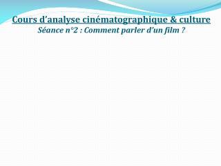Cours d�analyse cin�matographique & culture S�ance n�2�: Comment parler d�un film�?