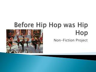 Before Hip Hop was Hip Hop