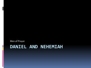 Daniel and Nehemiah