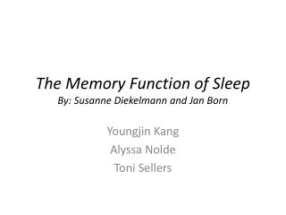 The Memory Function of Sleep By: Susanne  Diekelmann  and Jan Born