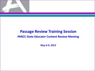 Passage Review Training Session PARCC State Educator Content Review Meeting May 6-9, 2013
