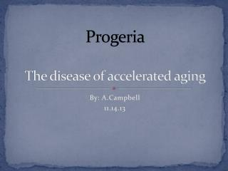Progeria The disease of accelerated aging