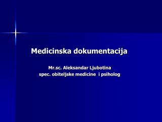 Medicinska dokumentacija                                Mr.sc. Aleksandar Ljubotina                 spec. obiteljske med