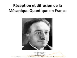 Réception et diffusion de la Mécanique Quantique en France