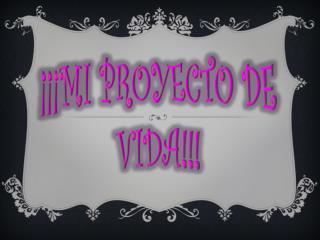 ¡¡¡MI PROYECTO DE VIDA!!!