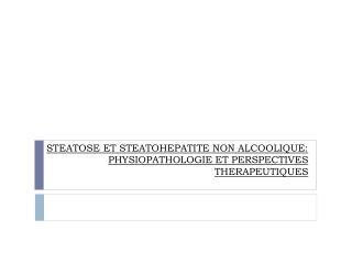 STEATOSE ET STEATOHEPATITE NON ALCOOLIQUE: PHYSIOPATHOLOGIE ET PERSPECTIVES THERAPEUTIQUES