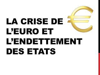 La crise de l'euro et l'endettement  des Etats