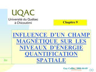 INFLUENCE  D'UN  CHAMP  MAGNÉTIQUE  SUR  LES  NIVEAUX  D'ÉNERGIE QUANTIFICATION  SPATIALE