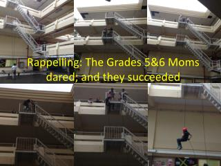 Rappelling: The Grades 5&6 Moms dared; and they succeeded