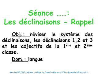 Séance  …… :  Les déclinaisons - Rappel