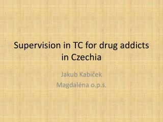 Supervision  in TC  for drug addicts  in  Czechia