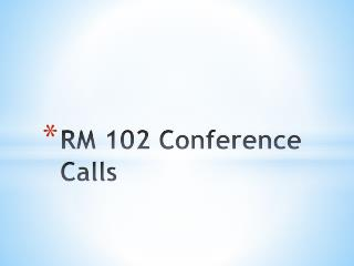 RM 102 Conference Calls