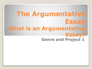 The  Argumentative Essay What is an Argumentative Essay?