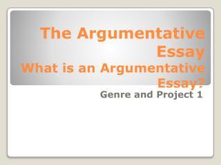 The  Argumentative Essay What is an Argumentative Essay?
