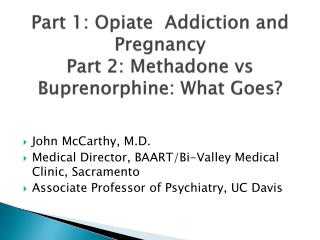 Part 1: Opiate   Addiction  and  Pregnancy Part 2: Methadone  vs Buprenorphine :  What Goes?