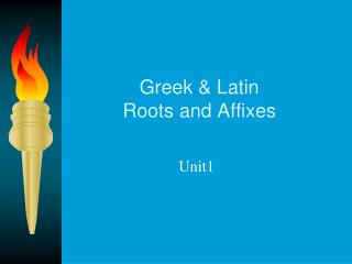 Greek & Latin  Roots and Affixes