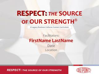 RESPECT: THE  SOURCE OF  OUR STRENGTH �