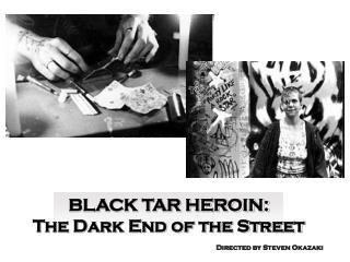 BLACK TAR HEROIN: The Dark End of the Street