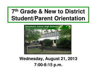 7 th  Grade & New  to District Student/Parent Orientation