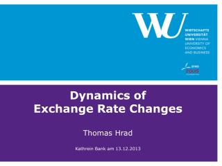 Dynamics  of Exchange Rate  Changes Thomas Hrad Kathrein  Bank am 13.12.2013